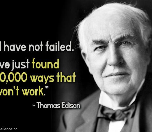 """""""Tôi không hề thất bại, tôi chỉ tìm ra 10,000 cách không hiệu quả"""" – Thomas Edsion"""