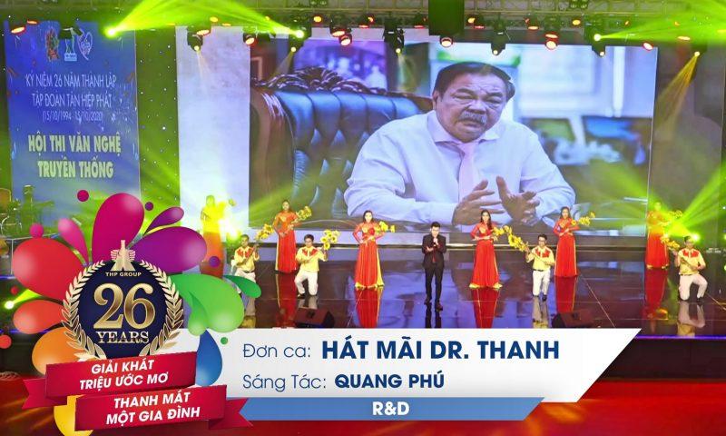 Hát mãi Dr. Thanh | Quang Phú | Phòng Nghiên cứu & Phát triển